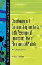 Characterizing and Communicating Uncertainty in the Assessment of Benefits and Risks of Pharmaceutical Products:  Workshop Summary