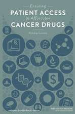 Ensuring Patient Access to Affordable Cancer Drugs:  Workshop Summary