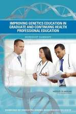 Improving Genetics Education in Graduate and Continuing Health Professional Education:  Workshop Summary