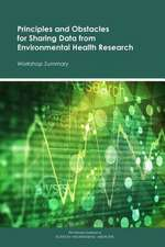 Principles and Obstacles for Sharing Data from Environmental Health Research: Workshop Summary