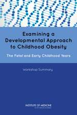 Examining a Developmental Approach to Childhood Obesity:  Workshop Summary
