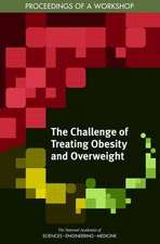 The Challenge of Treating Obesity and Overweight: Proceedings of a Workshop