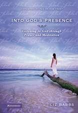 Into God's Presence: Listening to God through Prayer and Meditation