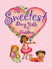 The Sweetest Story Bible for Toddlers