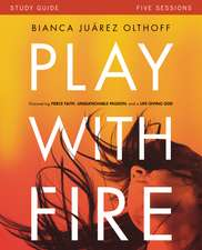 Play with Fire Study Guide: Discovering Fierce Faith, Unquenchable Passion and a Life-Giving God