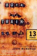 Born on a Train:  Thirteen Stories