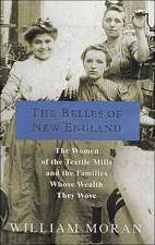 The Belles of New England:  The Women of the Textile Mills and the Families Whose Wealth They Wove