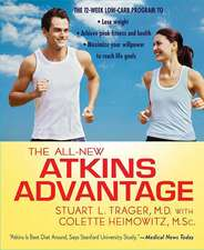 The All-New Atkins Advantage:  The 12-Week Low-Carb Program to Lose Weight, Achieve Peak Fitness and Health, and Maximize Your Willpower to Reach Lif