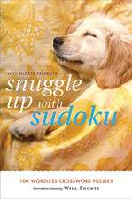 Will Shortz Presents Snuggle Up with Sudoku:  100 Wordless Crossword Puzzles