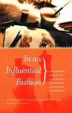 In an Influential Fashion:  An Encyclopedia of Nineteenth- And Twentieth-Century Fashion Designers and Retailers Who Transformed Dress