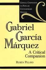 Gabriel Garcia Marquez:  A Critical Companion