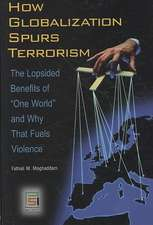 "How Globalization Spurs Terrorism:  The Lopsided Benefits of ""One World"" and Why That Fuels Violence"