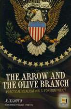 The Arrow and the Olive Branch:  Practical Idealism in U.S. Foreign Policy
