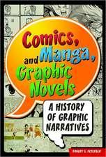 Comics, Manga, and Graphic Novels:  A History of Graphic Narratives