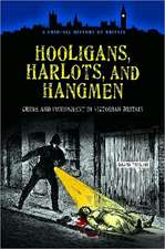 Hooligans, Harlots, and Hangmen:  Crime and Punishment in Victorian Britain