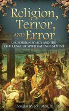 Religion, Terror, and Error:  U.S. Foreign Policy and the Challenge of Spiritual Engagement