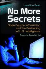 No More Secrets:  Open Source Information and the Reshaping of U.S. Intelligence