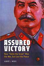 """Assured Victory:  How """"Stalin the Great"""" Won the War, But Lost the Peace"""