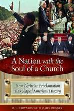 A Nation with the Soul of a Church:  How Christian Proclamation Has Shaped American History
