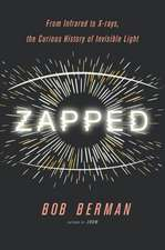 Zapped: From Infrared to X-rays, the Curious History of Invisible Light