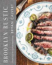 Brooklyn Rustic: Simple Food for Sophisticated Palates