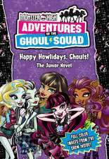 Monster High: Adventures of the Ghoul Squad: Happy Howlidays, Ghouls!: The Junior Novel
