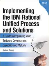 Implementing the IBM Rational Unified Process and Solutions S:  A Guide to Improving Your Software Development Capability and Maturity