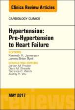 Hypertension: Pre-Hypertension to Heart Failure, An Issue of Cardiology Clinics