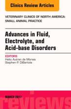 Advances in Fluid, Electrolyte, and Acid-base Disorders, An Issue of Veterinary Clinics of North America: Small Animal Practice