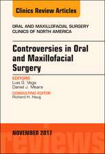 Controversies in Oral and Maxillofacial Surgery, An Issue of Oral and Maxillofacial Clinics of North America