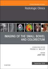 Imaging of the Small Bowel and Colorectum, An Issue of Radiologic Clinics of North America