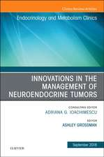Innovations in the Management of Neuroendocrine Tumors, An Issue of Endocrinology and Metabolism Clinics of North America