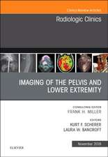 Imaging of the Pelvis and Lower Extremity, An Issue of Radiologic Clinics of North America