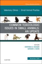 Common Toxicologic Issues in Small Animals: An Update, An Issue of Veterinary Clinics of North America: Small Animal Practice