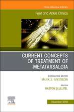 Current concepts of treatment of Metatarsalgia, An issue of Foot and Ankle Clinics of North America