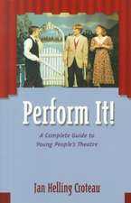 Perform It!:  A Complete Guide to Young People's Theatre