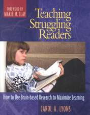 Teaching Struggling Readers:  How to Use Brain-Based Research to Maximize Learning