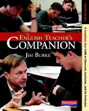 The English Teacher's Companion, Fourth Edition:  A Completely New Guide to Classroom, Curriculum, and the Profession