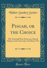 Pisgah, or the Choice: The Triennial Prize Poem on a Sacred Subject in the University of Oxford, 1914 (Classic Reprint)
