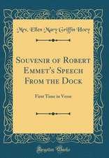 Souvenir of Robert Emmet's Speech from the Dock: First Time in Verse (Classic Reprint)