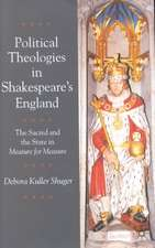 Political Theologies in Shakespeare's England: The Sacred and the State in  Measure for Measure