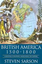 British America 1500-1800: Creating Colonies, Imagining an Empire
