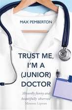 Pemberton, M: Trust Me, I'm a (Junior) Doctor