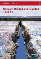 Germany Divided and Reunited 1945-91:  The Essential Companion