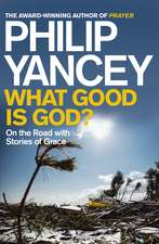 Yancey, P: What Good is God?