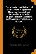 The Material Used in Musical Composition. a System of Harmony Designed and Adopted for Use in the English Harmony Classes of the Conservatory of Music