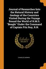 Journal of Researches Into the Natural History and Geology of the Countries Visited During the Voyage Round the World of H.M.S. Beagle Under the Comma