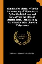 Yajnavalkya Smriti. with the Commentary of Vijnanevara Called the Mitaksara and Notes from the Gloss of Balambhatta. Translated by Rai Bahadur Srisa C