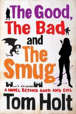 Holt, T: The Good, the Bad and the Smug