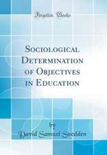 Sociological Determination of Objectives in Education (Classic Reprint)